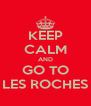 KEEP CALM AND GO TO LES ROCHES - Personalised Poster A4 size