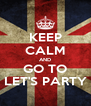 KEEP CALM AND GO TO LET'S PARTY - Personalised Poster A4 size