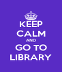 KEEP CALM AND GO TO LIBRARY - Personalised Poster A4 size