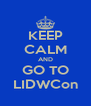 KEEP CALM AND GO TO LIDWCon - Personalised Poster A4 size