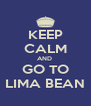 KEEP CALM AND  GO TO LIMA BEAN - Personalised Poster A4 size