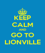 KEEP CALM AND GO TO LIONVILLE - Personalised Poster A4 size
