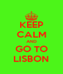 KEEP CALM AND GO TO LISBON - Personalised Poster A4 size