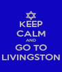 KEEP CALM AND GO TO LIVINGSTON - Personalised Poster A4 size