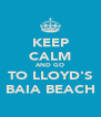 KEEP CALM AND GO TO LLOYD'S BAIA BEACH - Personalised Poster A4 size