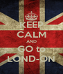 KEEP CALM AND GO to LOND-ON - Personalised Poster A4 size
