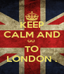 KEEP CALM AND GO  TO LONDON . - Personalised Poster A4 size