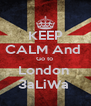 KEEP CALM And  Go to  London  3aLiWa  - Personalised Poster A4 size