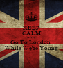 KEEP CALM AND Go To London  While We're Young - Personalised Poster A4 size