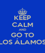 KEEP CALM AND GO TO LOS ÁLAMOS - Personalised Poster A4 size