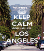 KEEP CALM AND GO TO LOS ANGELES - Personalised Poster A4 size