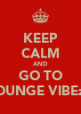 KEEP CALM AND GO TO LOUNGE VIBEzZ - Personalised Poster A4 size
