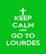 KEEP CALM AND GO TO LOURDES - Personalised Poster A4 size