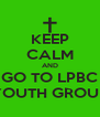 KEEP CALM AND GO TO LPBC YOUTH GROUP - Personalised Poster A4 size