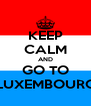 KEEP CALM AND GO TO LUXEMBOURG - Personalised Poster A4 size
