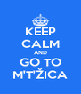 KEEP CALM AND GO TO M'T'ŽICA - Personalised Poster A4 size