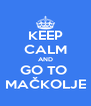 KEEP CALM AND GO TO  MAČKOLJE - Personalised Poster A4 size