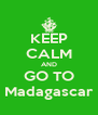 KEEP CALM AND GO TO Madagascar - Personalised Poster A4 size