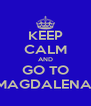 KEEP CALM AND GO TO MAGDALENA  - Personalised Poster A4 size