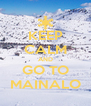 KEEP CALM AND GO TO MAINALO - Personalised Poster A4 size