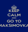 KEEP CALM AND GO TO MAKSIMOVKA - Personalised Poster A4 size