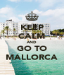 KEEP CALM AND GO TO MALLORCA - Personalised Poster A4 size