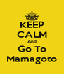KEEP CALM And Go To Mamagoto - Personalised Poster A4 size