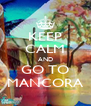 KEEP CALM AND GO TO MANCORA - Personalised Poster A4 size