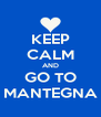 KEEP CALM AND GO TO MANTEGNA - Personalised Poster A4 size