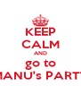 KEEP CALM AND go to MANU's PARTY - Personalised Poster A4 size