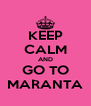 KEEP CALM AND GO TO MARANTA - Personalised Poster A4 size