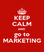 KEEP CALM AND  go to MARKETING - Personalised Poster A4 size