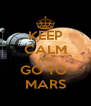KEEP CALM AND GO TO  MARS - Personalised Poster A4 size