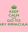 KEEP CALM AND GO TO MARY IMMACULATE - Personalised Poster A4 size