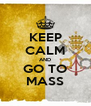 KEEP CALM AND GO TO MASS - Personalised Poster A4 size