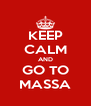 KEEP CALM AND GO TO MASSA - Personalised Poster A4 size