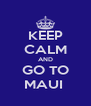 KEEP CALM AND GO TO MAUI  - Personalised Poster A4 size