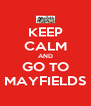 KEEP CALM AND GO TO MAYFIELDS - Personalised Poster A4 size
