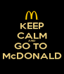 KEEP CALM AND GO TO  McDONALD - Personalised Poster A4 size