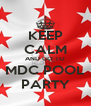 KEEP CALM AND GO TO MDC POOL PARTY - Personalised Poster A4 size