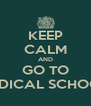 KEEP CALM AND GO TO MEDICAL SCHOOL  - Personalised Poster A4 size