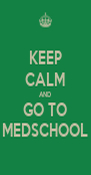 KEEP CALM AND GO TO MEDSCHOOL - Personalised Poster A4 size