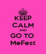 KEEP CALM AND GO TO  MeFest - Personalised Poster A4 size