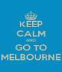 KEEP CALM AND GO TO MELBOURNE - Personalised Poster A4 size