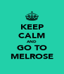 KEEP CALM AND GO TO MELROSE - Personalised Poster A4 size