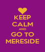 KEEP CALM AND GO TO MERESIDE - Personalised Poster A4 size