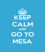 KEEP CALM AND GO TO MESA - Personalised Poster A4 size