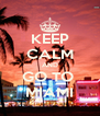 KEEP CALM AND GO TO  MIAMI - Personalised Poster A4 size