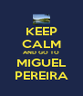 KEEP CALM AND GO TO MIGUEL PEREIRA - Personalised Poster A4 size