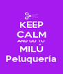 KEEP CALM AND GO TO MILÚ Peluquería - Personalised Poster A4 size
